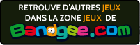 Retrouve dautres jeux dans la rubrique jeux de Bandgee.com